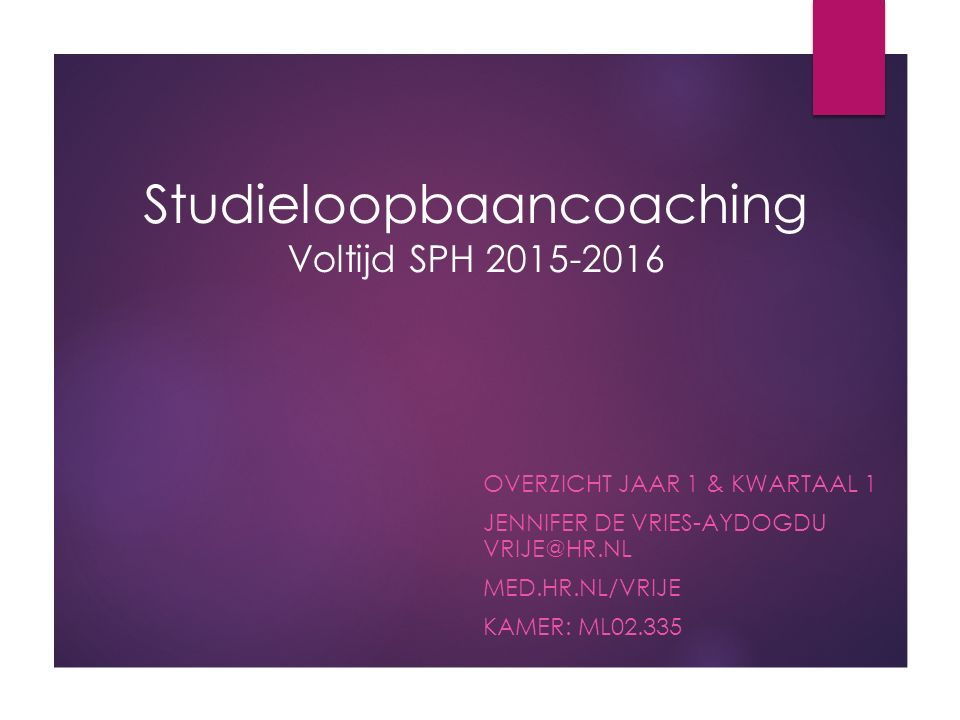 Studieloopbaancoaching Voltijd SPH 2015-2016 OVERZICHT JAAR 1 & KWARTAAL 1 JENNIFER DE VRIES-AYDOGDU VRIJE@HR.NL MED.HR.NL/VRIJE KAMER: ML02.335