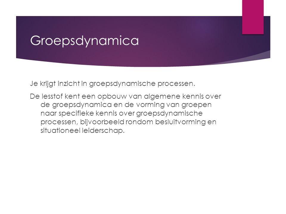 Groepsdynamica Je krijgt inzicht in groepsdynamische processen. De lesstof kent een opbouw van algemene kennis over de groepsdynamica en de vorming va