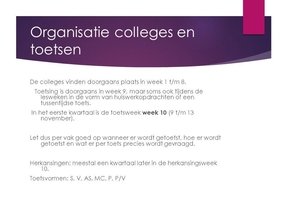Organisatie colleges en toetsen De colleges vinden doorgaans plaats in week 1 t/m 8. Toetsing is doorgaans in week 9, maar soms ook tijdens de lesweke