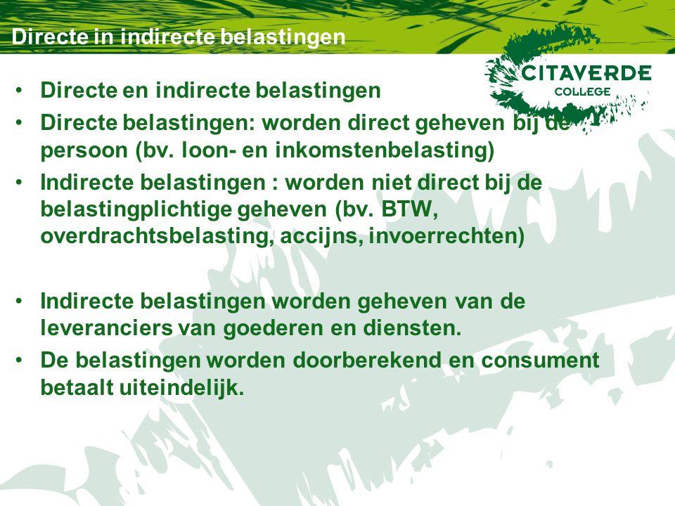 Directe in indirecte belastingen Directe en indirecte belastingen Directe belastingen: worden direct geheven bij de persoon (bv. loon- en inkomstenbel