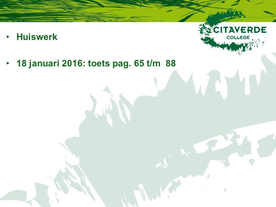 Huiswerk 18 januari 2016: toets pag. 65 t/m 88