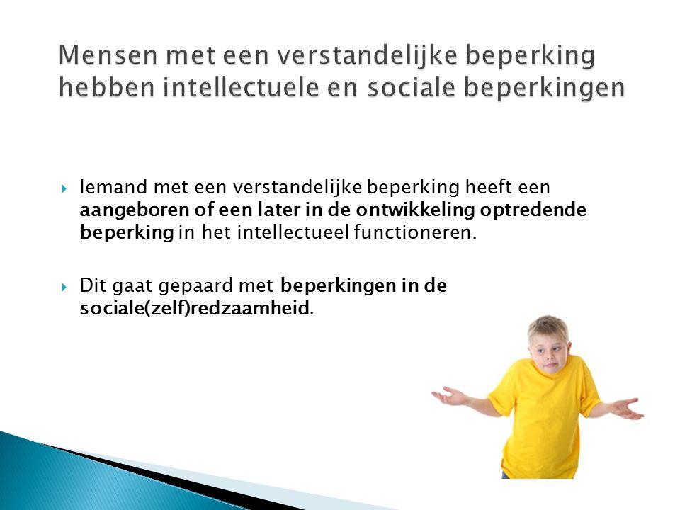  Iemand met een verstandelijke beperking heeft een aangeboren of een later in de ontwikkeling optredende beperking in het intellectueel functioneren.