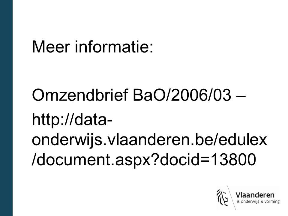 Meer informatie: Omzendbrief BaO/2006/03 – http://data- onderwijs.vlaanderen.be/edulex /document.aspx docid=13800