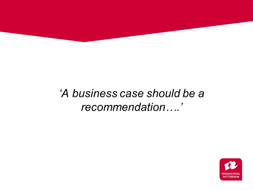'A business case should be a recommendation….'