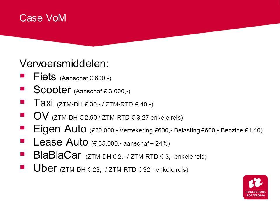 Vervoersmiddelen:  Fiets (Aanschaf € 600,-)  Scooter (Aanschaf € 3.000,-)  Taxi (ZTM-DH € 30,- / ZTM-RTD € 40,-)  OV (ZTM-DH € 2,90 / ZTM-RTD € 3,27 enkele reis)  Eigen Auto (€20.000,- Verzekering €600,- Belasting €600,- Benzine €1,40)  Lease Auto (€ 35.000,- aanschaf – 24%)  BlaBlaCar (ZTM-DH € 2,- / ZTM-RTD € 3,- enkele reis)  Uber (ZTM-DH € 23,- / ZTM-RTD € 32,- enkele reis)