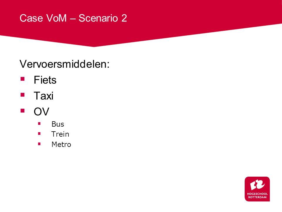 Case VoM – Scenario 2 Vervoersmiddelen:  Fiets  Taxi  OV  Bus  Trein  Metro