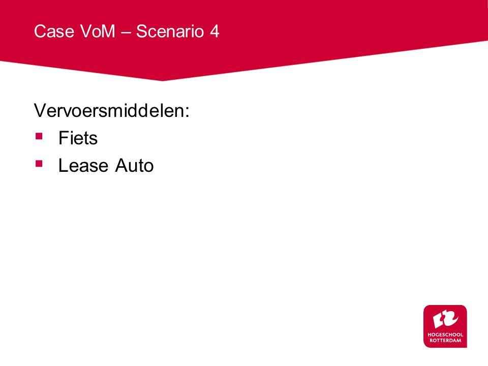 Case VoM – Scenario 4 Vervoersmiddelen:  Fiets  Lease Auto