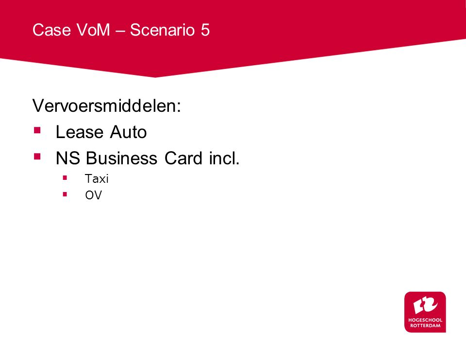 Case VoM – Scenario 5 Vervoersmiddelen:  Lease Auto  NS Business Card incl.  Taxi  OV