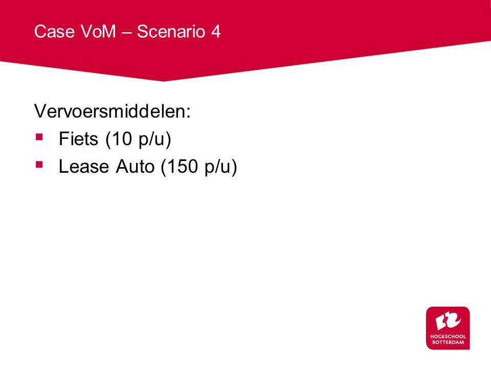 Case VoM – Scenario 4 Vervoersmiddelen:  Fiets (10 p/u)  Lease Auto (150 p/u)
