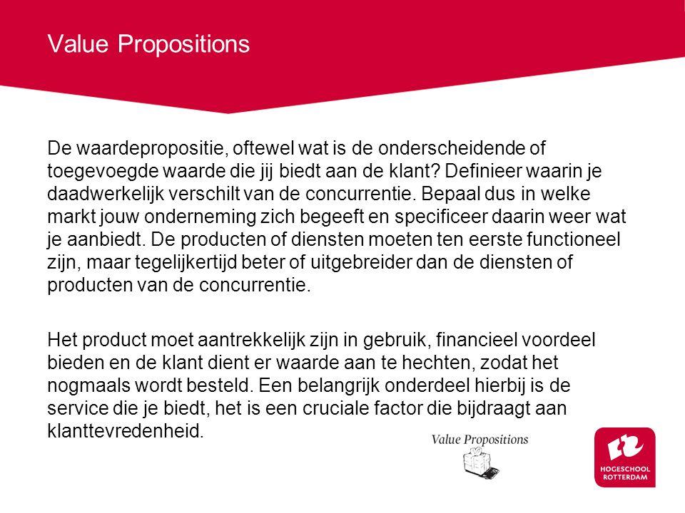 Value Propositions De waardepropositie, oftewel wat is de onderscheidende of toegevoegde waarde die jij biedt aan de klant? Definieer waarin je daadwe
