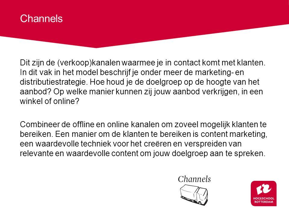 Channels Dit zijn de (verkoop)kanalen waarmee je in contact komt met klanten. In dit vak in het model beschrijf je onder meer de marketing- en distrib
