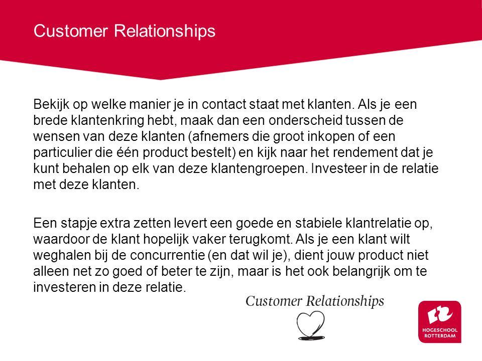 Customer Relationships Bekijk op welke manier je in contact staat met klanten. Als je een brede klantenkring hebt, maak dan een onderscheid tussen de