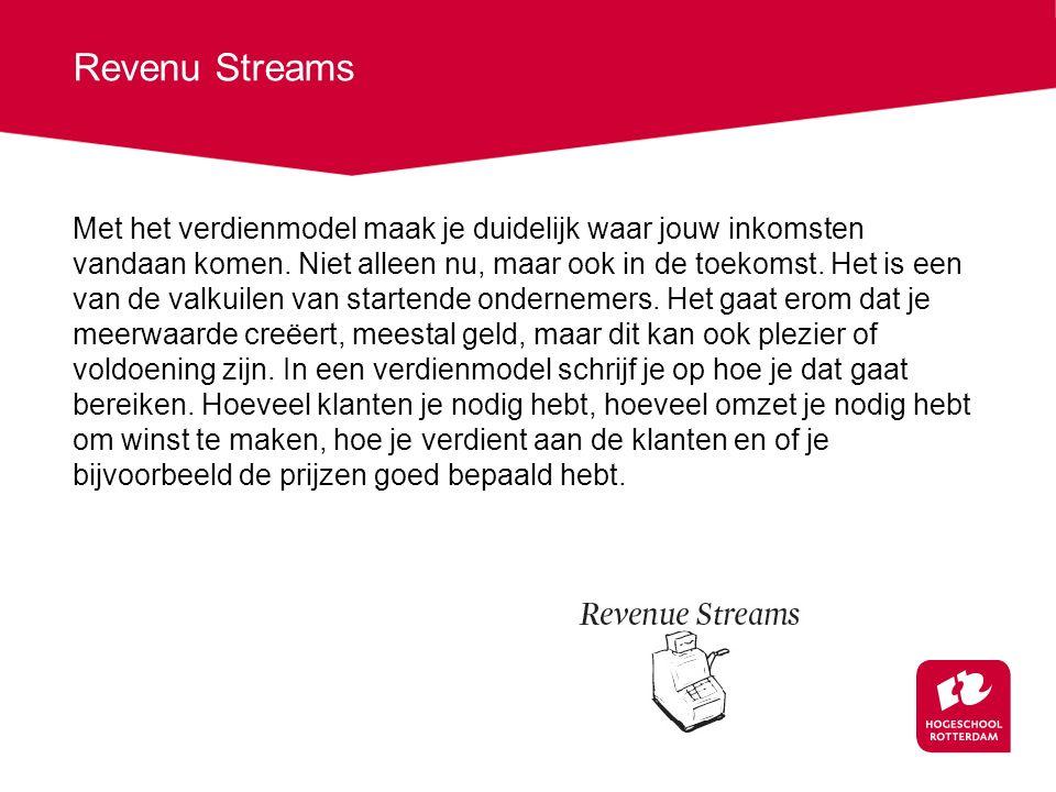 Revenu Streams Met het verdienmodel maak je duidelijk waar jouw inkomsten vandaan komen. Niet alleen nu, maar ook in de toekomst. Het is een van de va