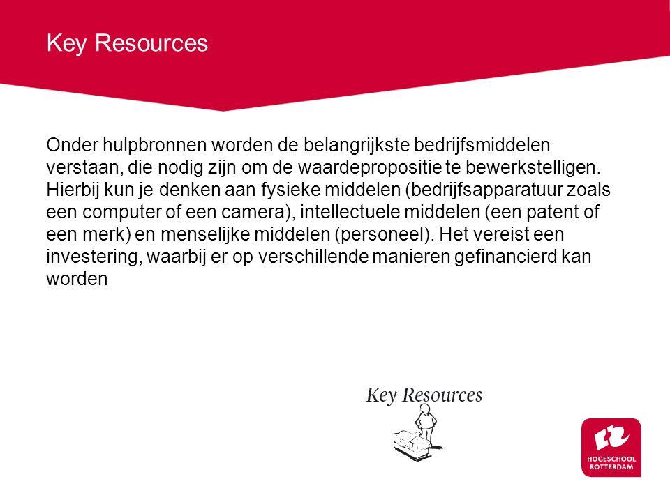 Key Resources Onder hulpbronnen worden de belangrijkste bedrijfsmiddelen verstaan, die nodig zijn om de waardepropositie te bewerkstelligen. Hierbij k