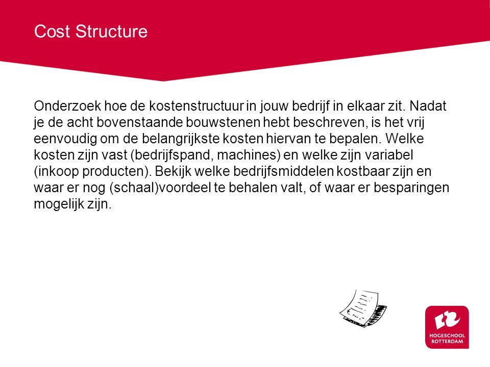 Cost Structure Onderzoek hoe de kostenstructuur in jouw bedrijf in elkaar zit. Nadat je de acht bovenstaande bouwstenen hebt beschreven, is het vrij e