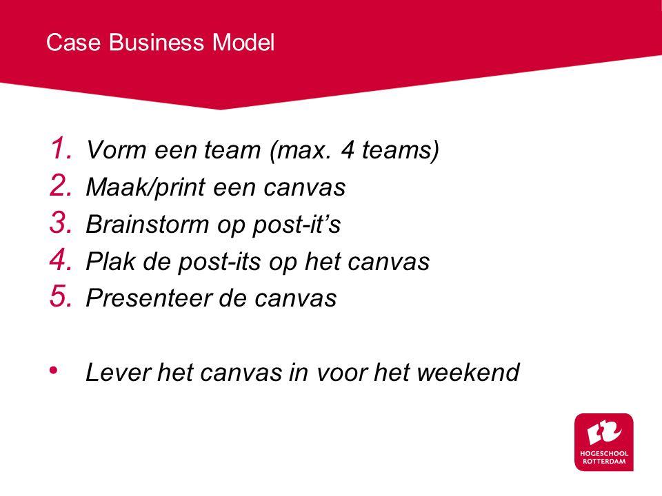Case Business Model 1. Vorm een team (max. 4 teams) 2. Maak/print een canvas 3. Brainstorm op post-it's 4. Plak de post-its op het canvas 5. Presentee