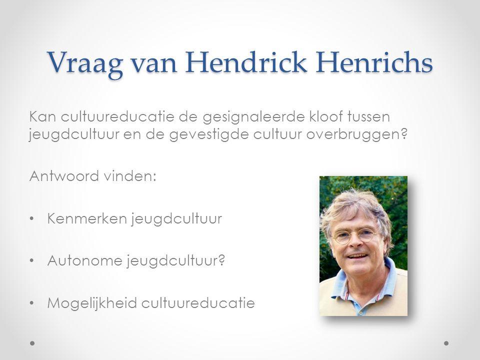 Vraag van Hendrick Henrichs Kan cultuureducatie de gesignaleerde kloof tussen jeugdcultuur en de gevestigde cultuur overbruggen.