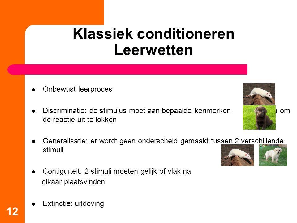 Klassiek conditioneren Leerwetten Onbewust leerproces Discriminatie: de stimulus moet aan bepaalde kenmerken voldoen om de reactie uit te lokken Gener