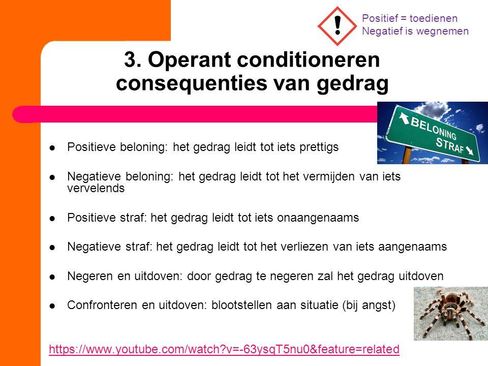3. Operant conditioneren consequenties van gedrag Positieve beloning: het gedrag leidt tot iets prettigs Negatieve beloning: het gedrag leidt tot het