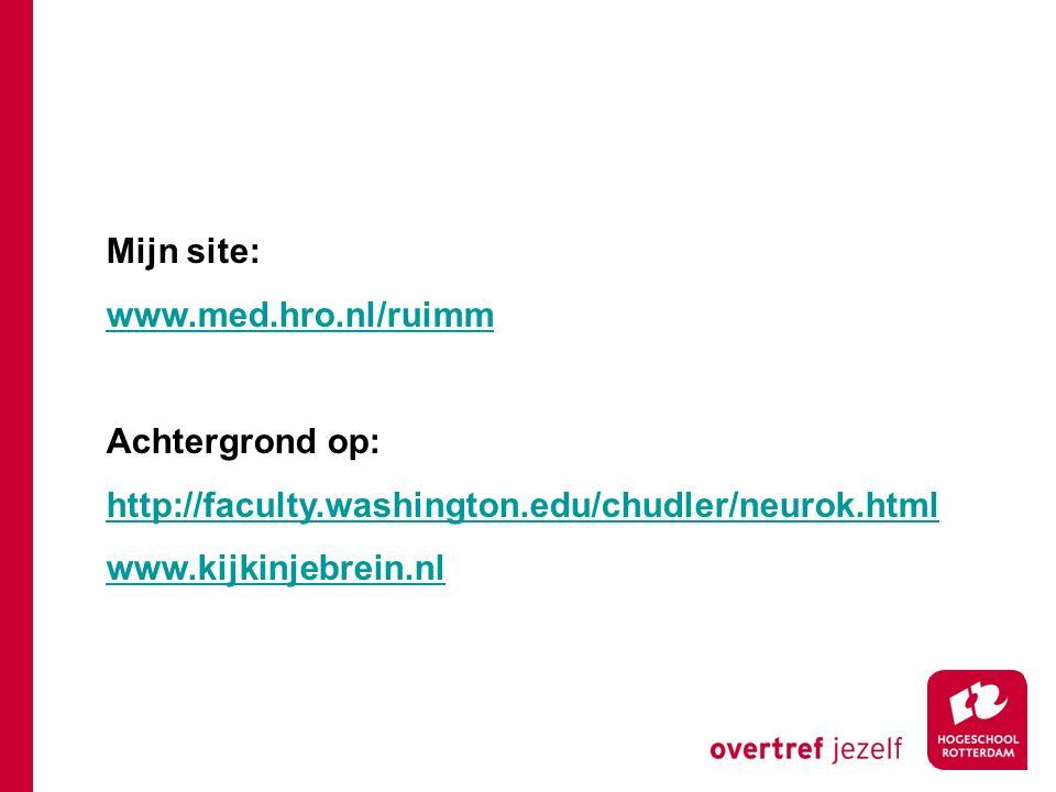 Mijn site: www.med.hro.nl/ruimm Achtergrond op: http://faculty.washington.edu/chudler/neurok.html www.kijkinjebrein.nl