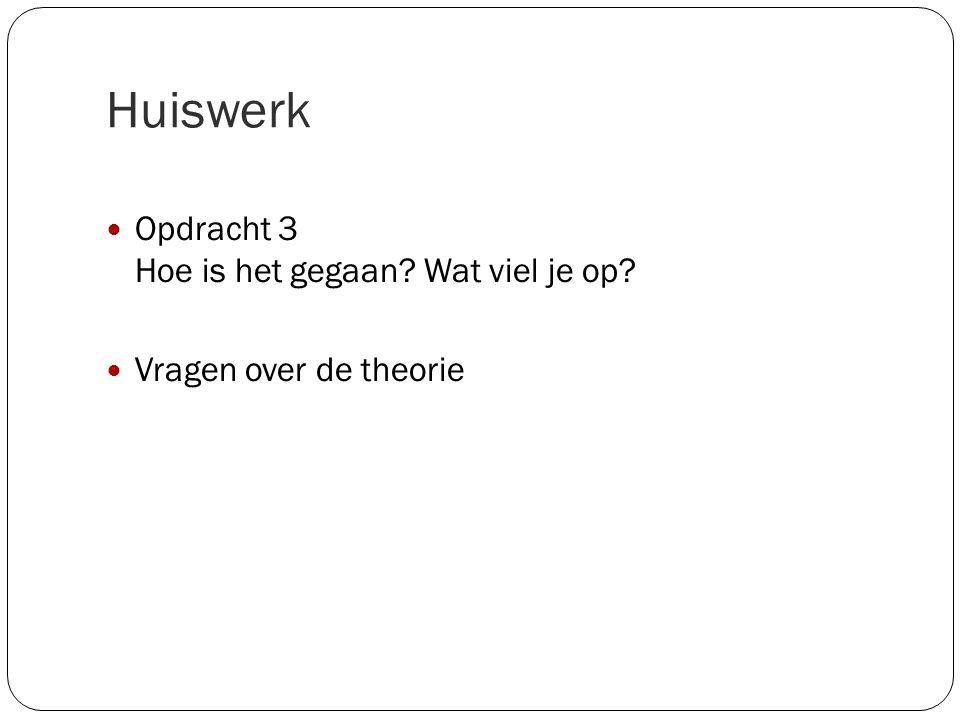 Huiswerk Opdracht 3 Hoe is het gegaan? Wat viel je op? Vragen over de theorie