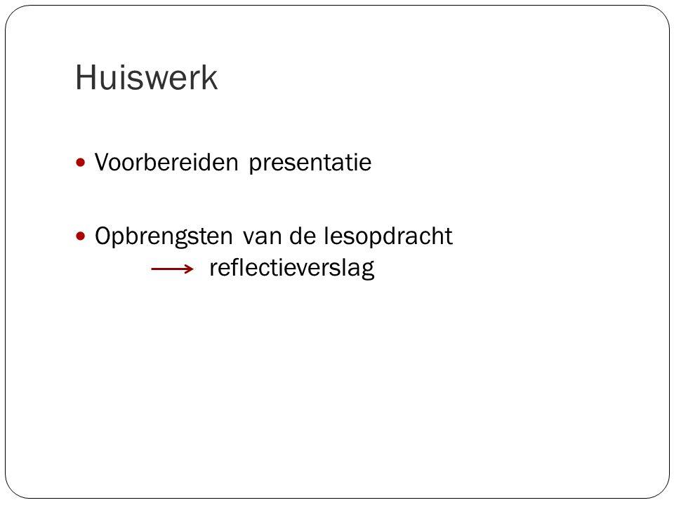Huiswerk Voorbereiden presentatie Opbrengsten van de lesopdracht reflectieverslag