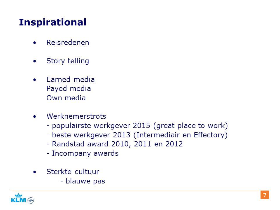 7 Inspirational Reisredenen Story telling Earned media Payed media Own media Werknemerstrots - populairste werkgever 2015 (great place to work) - beste werkgever 2013 (Intermediair en Effectory) - Randstad award 2010, 2011 en 2012 - Incompany awards Sterkte cultuur - blauwe pas