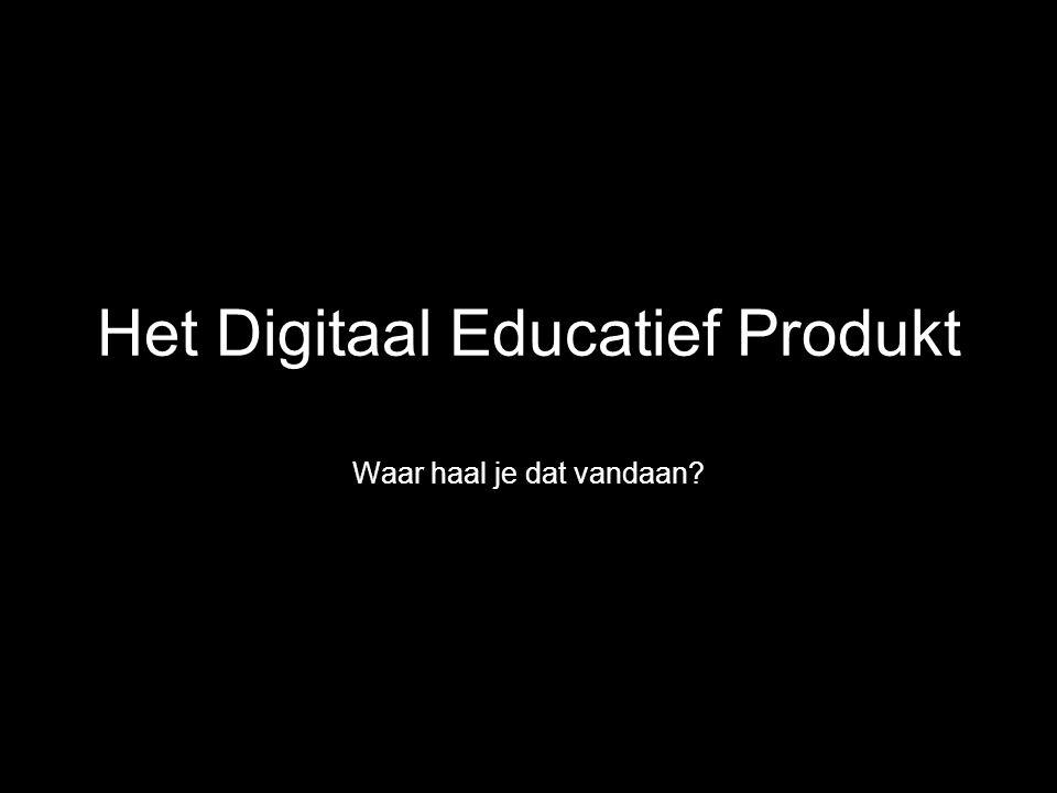 Het Digitaal Educatief Produkt Waar haal je dat vandaan