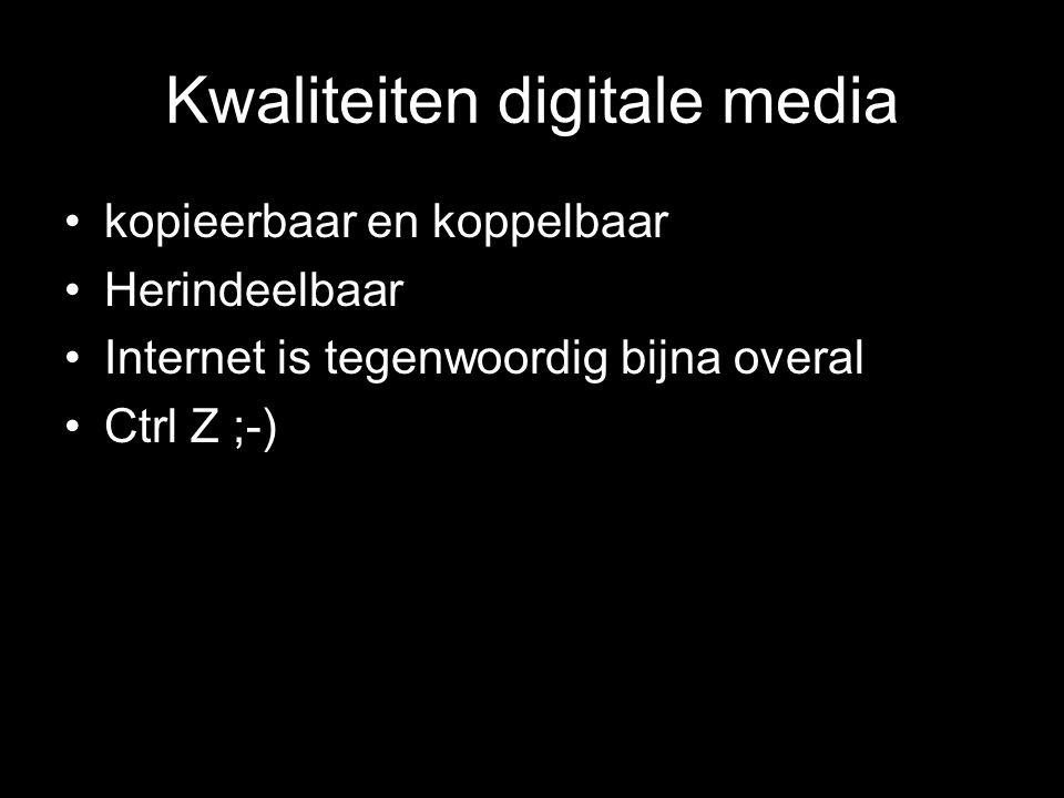Kwaliteiten digitale media kopieerbaar en koppelbaar Herindeelbaar Internet is tegenwoordig bijna overal Ctrl Z ;-)