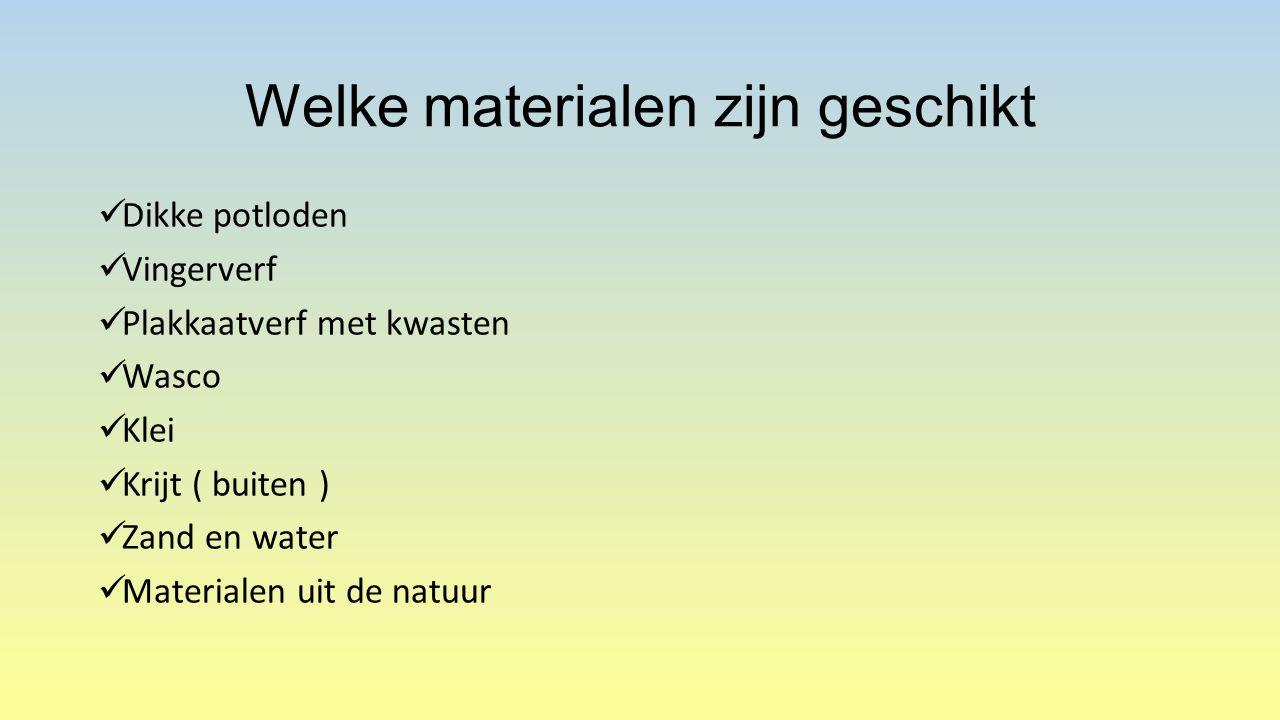 Welke materialen zijn geschikt Dikke potloden Vingerverf Plakkaatverf met kwasten Wasco Klei Krijt ( buiten ) Zand en water Materialen uit de natuur