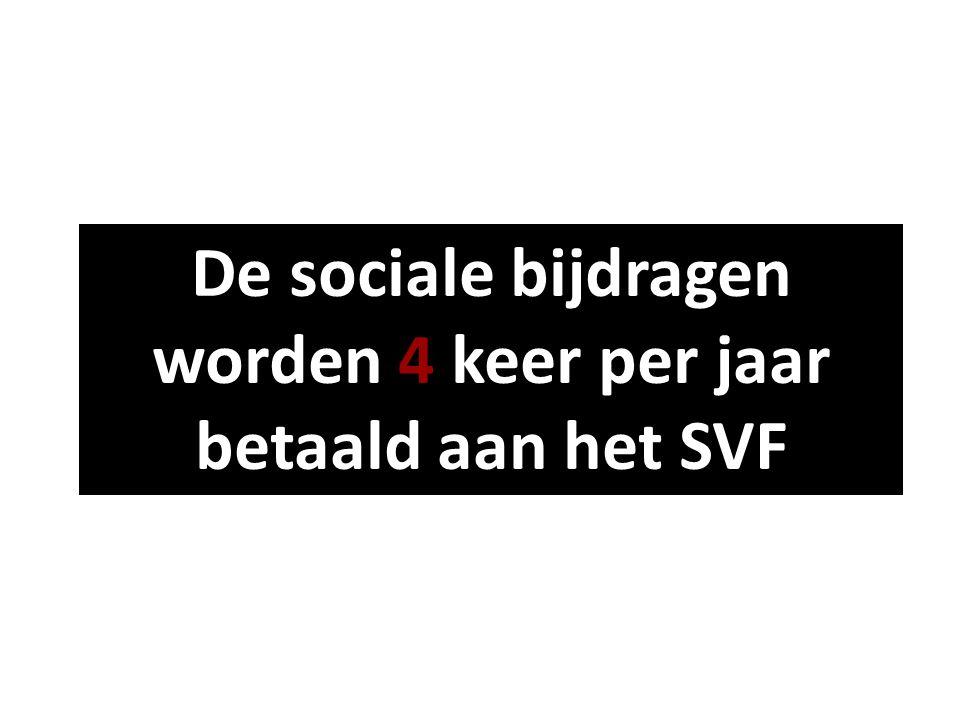 De sociale bijdragen worden 4 keer per jaar betaald aan het SVF