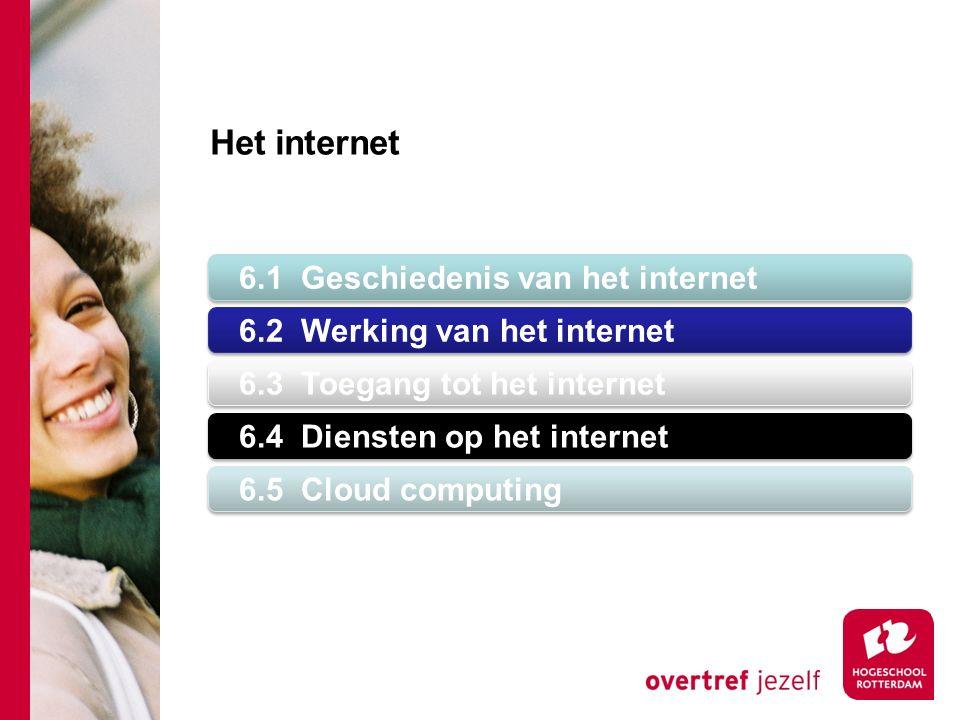 6.1 Geschiedenis van het internet 6.2 Werking van het internet 6.3 Toegang tot het internet 6.4 Diensten op het internet 6.5 Cloud computing Het internet