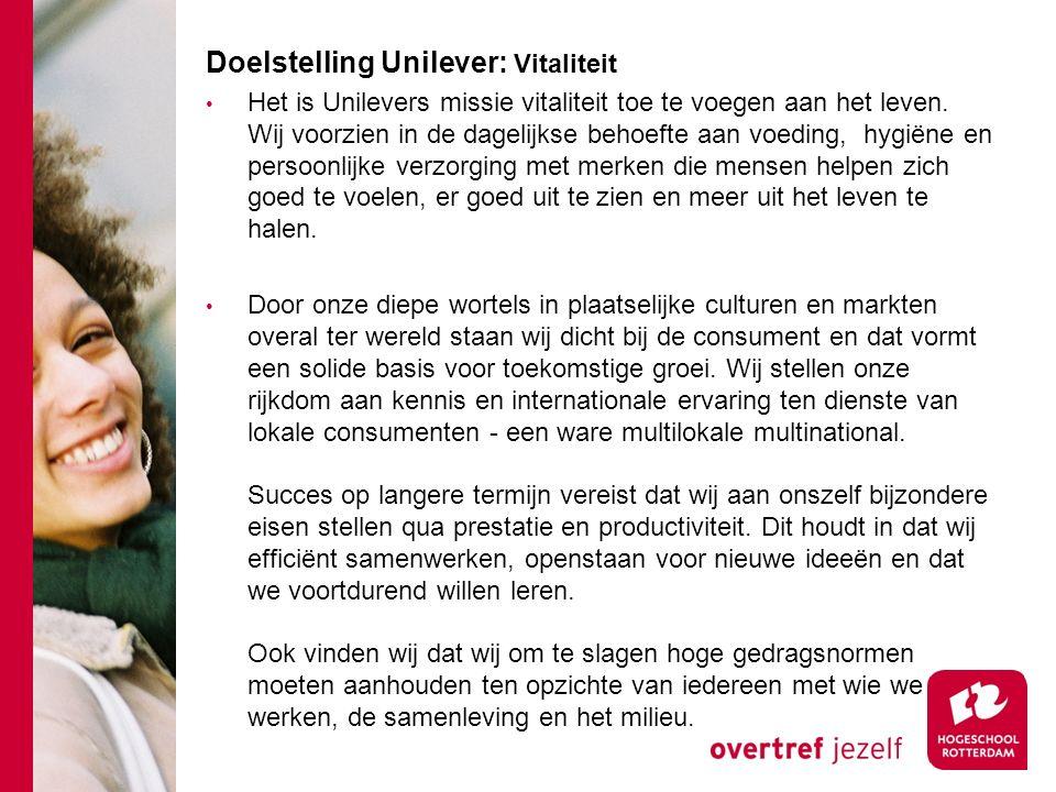 Doelstelling Unilever: Vitaliteit Het is Unilevers missie vitaliteit toe te voegen aan het leven. Wij voorzien in de dagelijkse behoefte aan voeding,