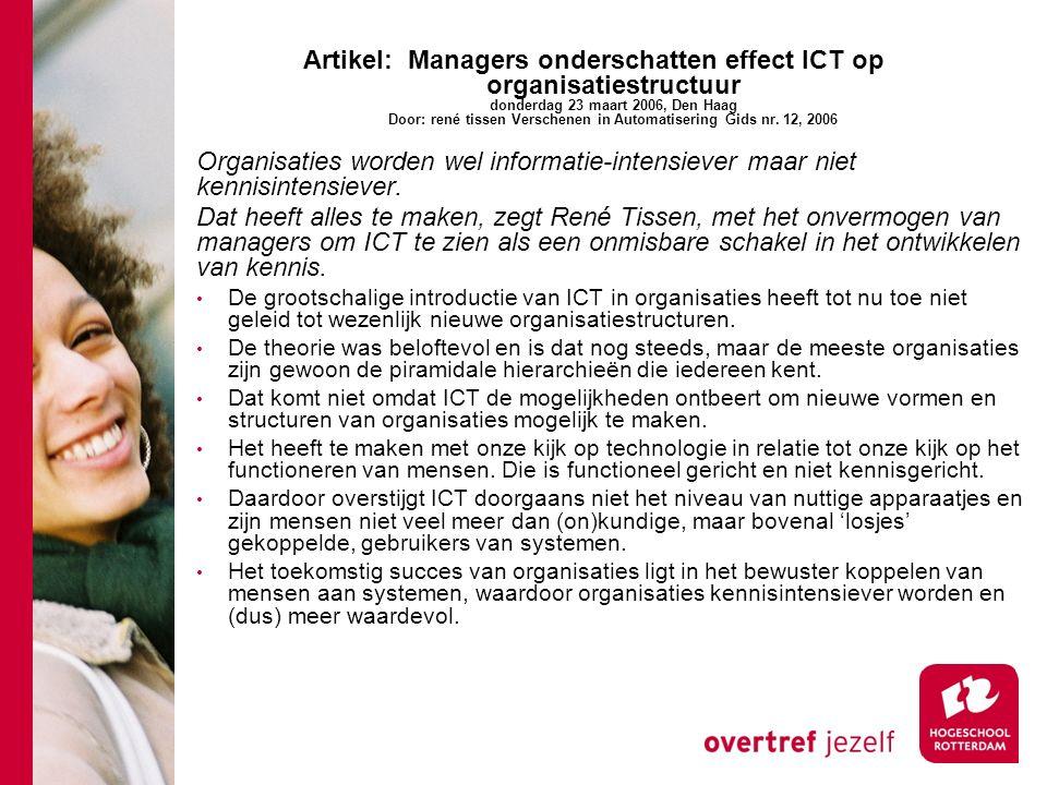 Artikel:Managers onderschatten effect ICT op organisatiestructuur donderdag 23 maart 2006, Den Haag Door: rené tissen Verschenen in Automatisering Gid
