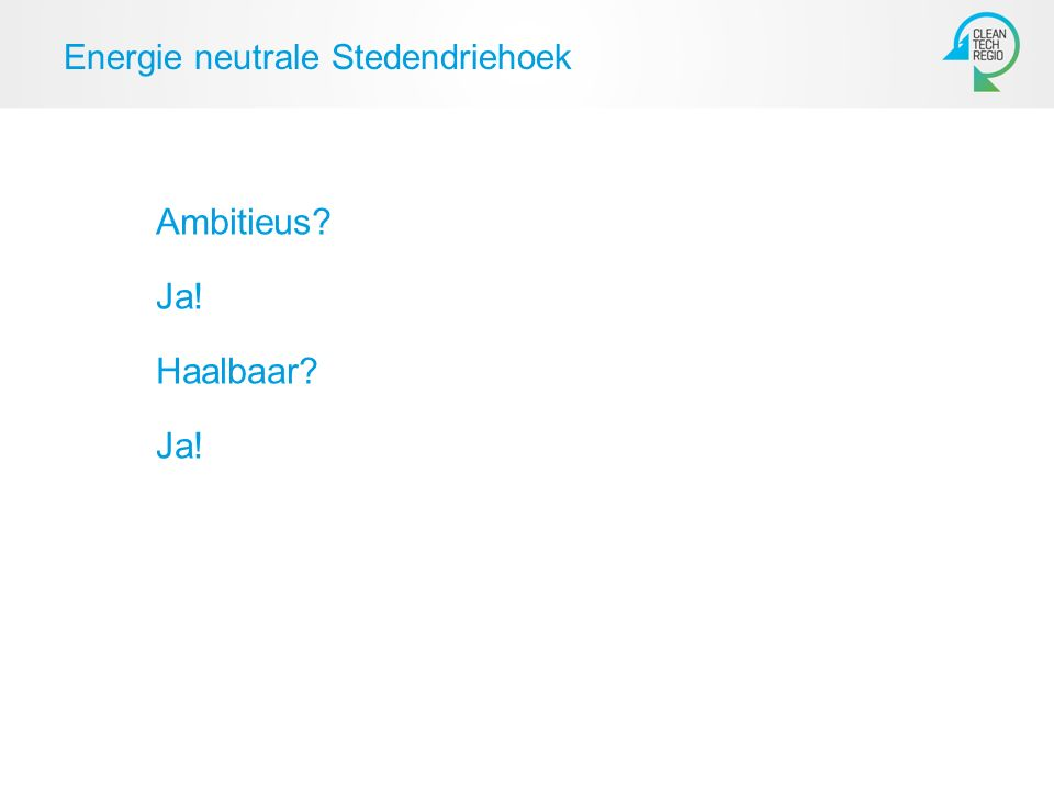 Energie neutrale Stedendriehoek Ambitieus Ja! Haalbaar Ja!