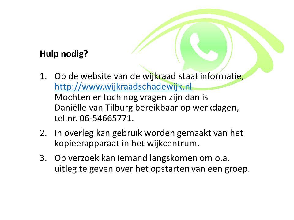 Hulp nodig? 1.Op de website van de wijkraad staat informatie, http://www.wijkraadschadewijk.nl Mochten er toch nog vragen zijn dan is Daniëlle van Til
