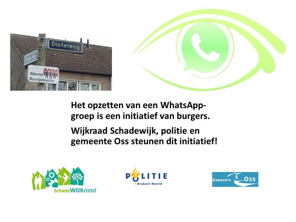 Het opzetten van een WhatsApp- groep is een initiatief van burgers. Wijkraad Schadewijk, politie en gemeente Oss steunen dit initiatief!