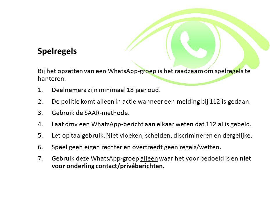 Spelregels Bij het opzetten van een WhatsApp-groep is het raadzaam om spelregels te hanteren. 1.Deelnemers zijn minimaal 18 jaar oud. 2.De politie kom