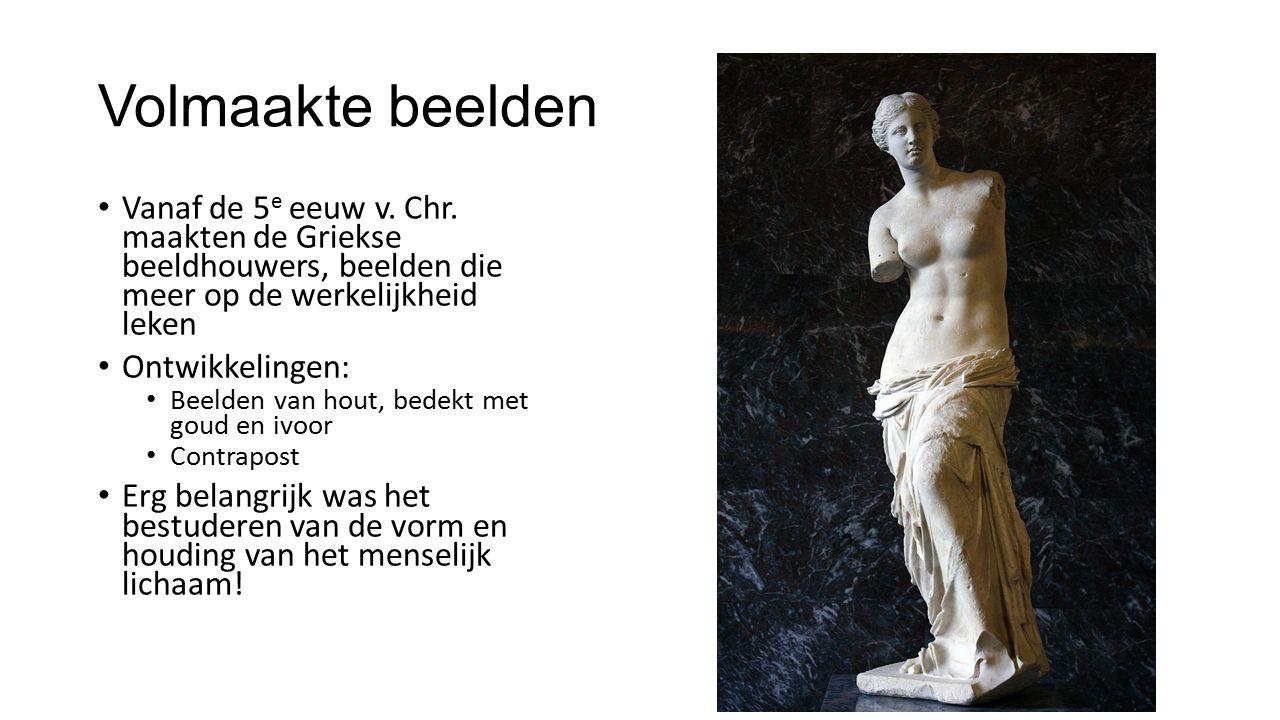 Volmaakte beelden Vanaf de 5 e eeuw v. Chr. maakten de Griekse beeldhouwers, beelden die meer op de werkelijkheid leken Ontwikkelingen: Beelden van ho