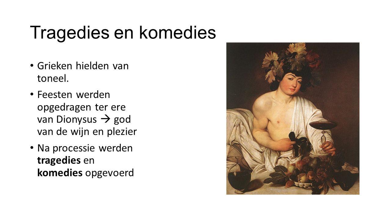 Tragedies en komedies Grieken hielden van toneel. Feesten werden opgedragen ter ere van Dionysus  god van de wijn en plezier Na processie werden trag