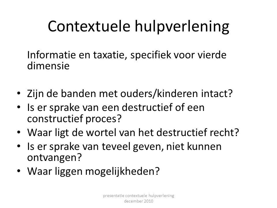 Contextuele hulpverlening Informatie en taxatie, specifiek voor vierde dimensie Zijn de banden met ouders/kinderen intact? Is er sprake van een destru