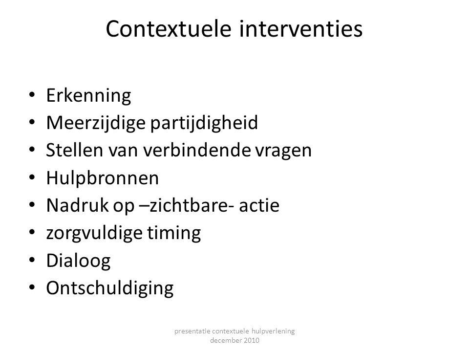 Contextuele interventies Erkenning Meerzijdige partijdigheid Stellen van verbindende vragen Hulpbronnen Nadruk op –zichtbare- actie zorgvuldige timing
