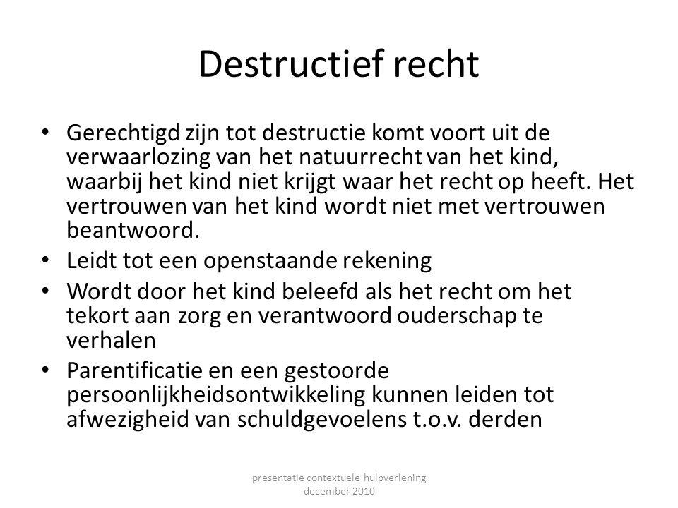 Destructief recht Gerechtigd zijn tot destructie komt voort uit de verwaarlozing van het natuurrecht van het kind, waarbij het kind niet krijgt waar h