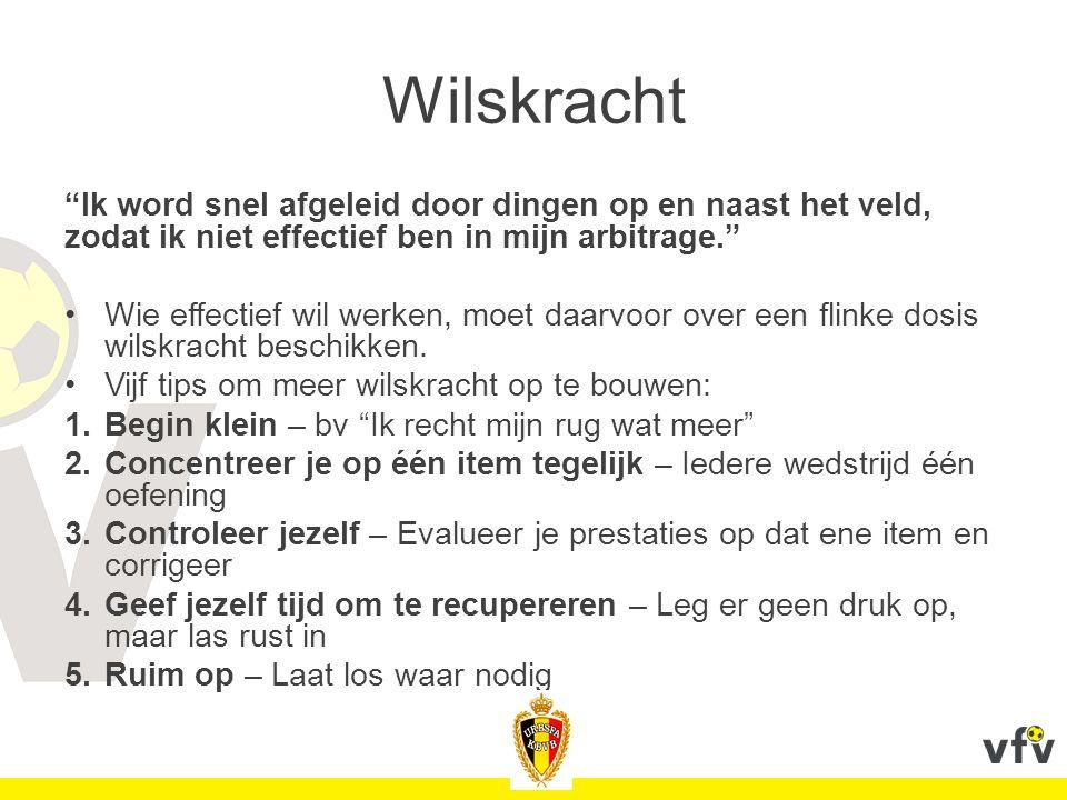 """Wilskracht """"Ik word snel afgeleid door dingen op en naast het veld, zodat ik niet effectief ben in mijn arbitrage."""" Wie effectief wil werken, moet daa"""