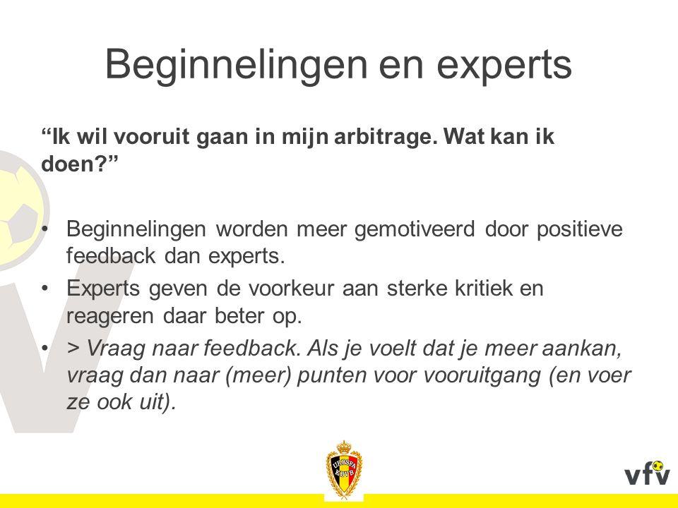 """Beginnelingen en experts """"Ik wil vooruit gaan in mijn arbitrage. Wat kan ik doen?"""" Beginnelingen worden meer gemotiveerd door positieve feedback dan e"""