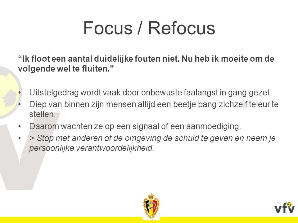 """Focus / Refocus """"Ik floot een aantal duidelijke fouten niet. Nu heb ik moeite om de volgende wel te fluiten."""" Uitstelgedrag wordt vaak door onbewuste"""
