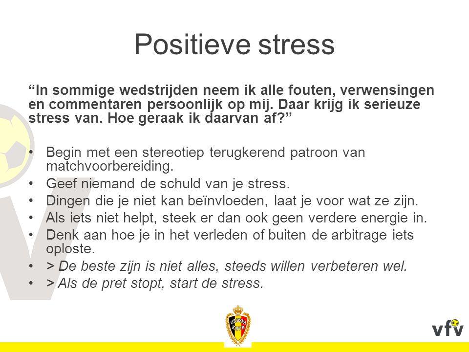 Positieve stress In sommige wedstrijden neem ik alle fouten, verwensingen en commentaren persoonlijk op mij.