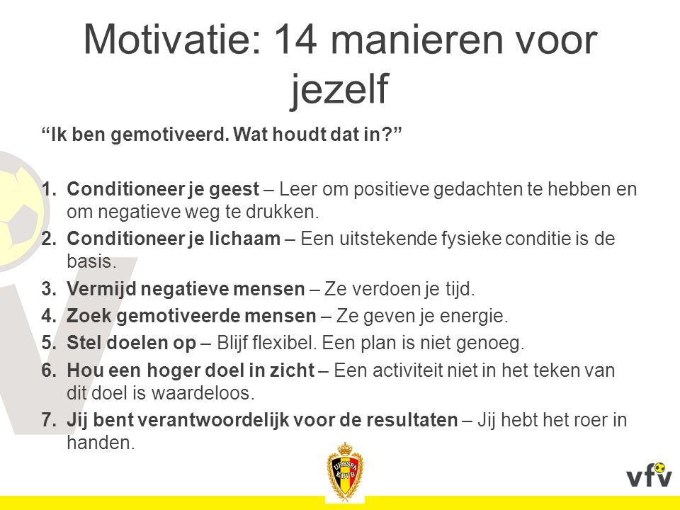 """Motivatie: 14 manieren voor jezelf """"Ik ben gemotiveerd. Wat houdt dat in?"""" 1.Conditioneer je geest – Leer om positieve gedachten te hebben en om negat"""