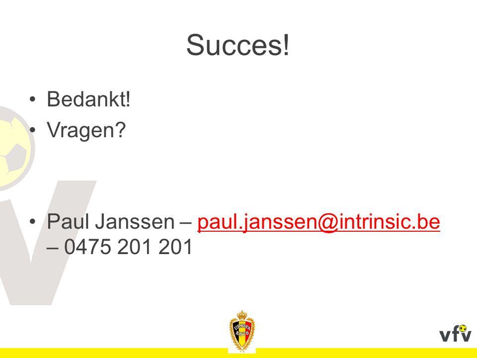Succes! Bedankt! Vragen? Paul Janssen – paul.janssen@intrinsic.be – 0475 201 201paul.janssen@intrinsic.be