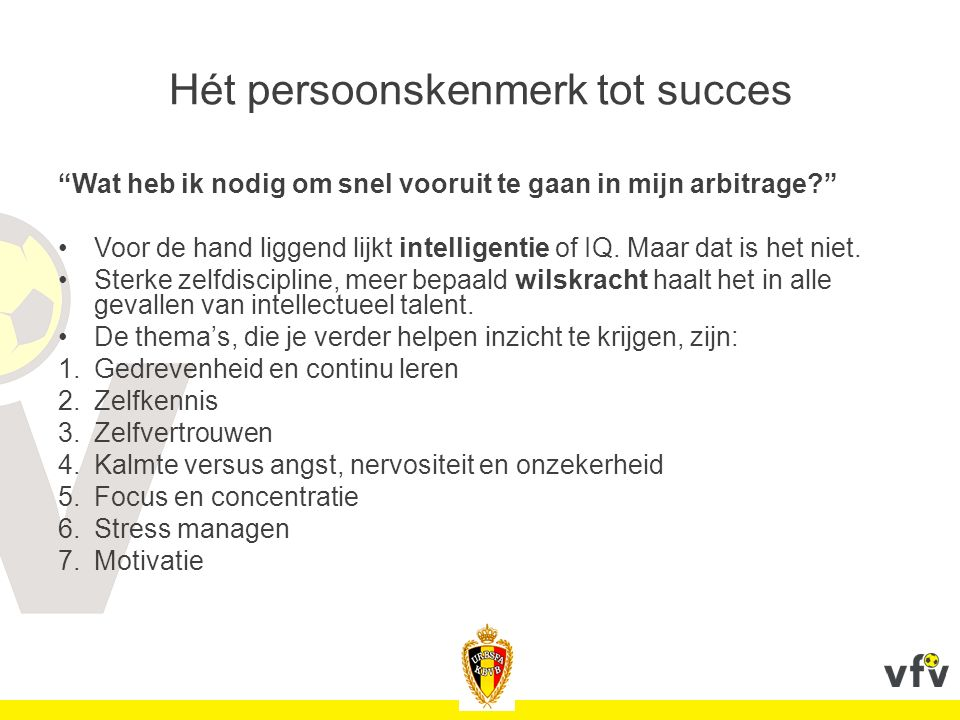 """Hét persoonskenmerk tot succes """"Wat heb ik nodig om snel vooruit te gaan in mijn arbitrage?"""" Voor de hand liggend lijkt intelligentie of IQ. Maar dat"""